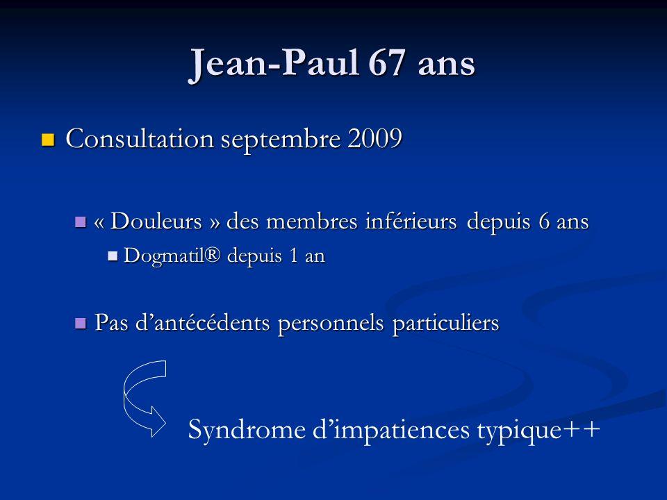 Jean-Paul 67 ans Consultation septembre 2009 Consultation septembre 2009 « Douleurs » des membres inférieurs depuis 6 ans « Douleurs » des membres inf