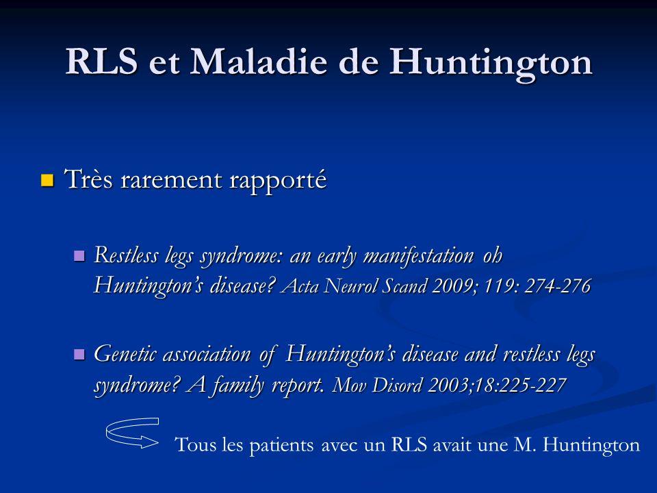 Très rarement rapporté Très rarement rapporté Restless legs syndrome: an early manifestation oh Huntingtons disease? Acta Neurol Scand 2009; 119: 274-
