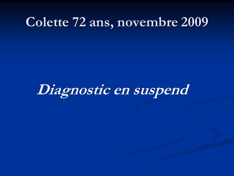 Colette 72 ans, novembre 2009 Diagnostic en suspend