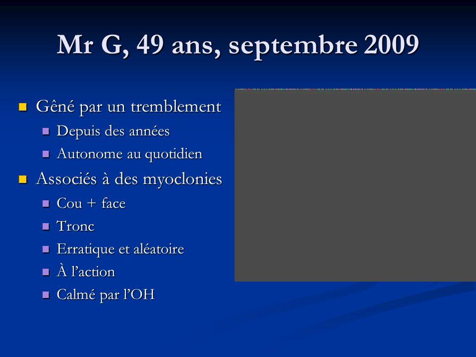 Mr G, 49 ans, septembre 2009 Gêné par un tremblement Gêné par un tremblement Depuis des années Depuis des années Autonome au quotidien Autonome au quo