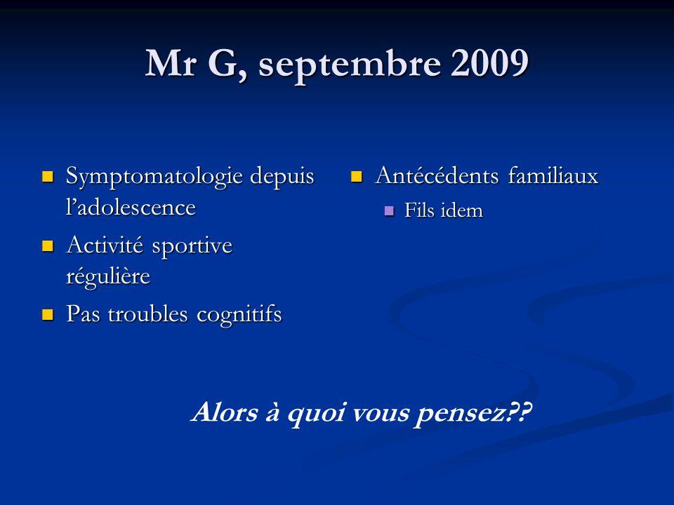 Mr G, septembre 2009 Symptomatologie depuis ladolescence Symptomatologie depuis ladolescence Activité sportive régulière Activité sportive régulière P