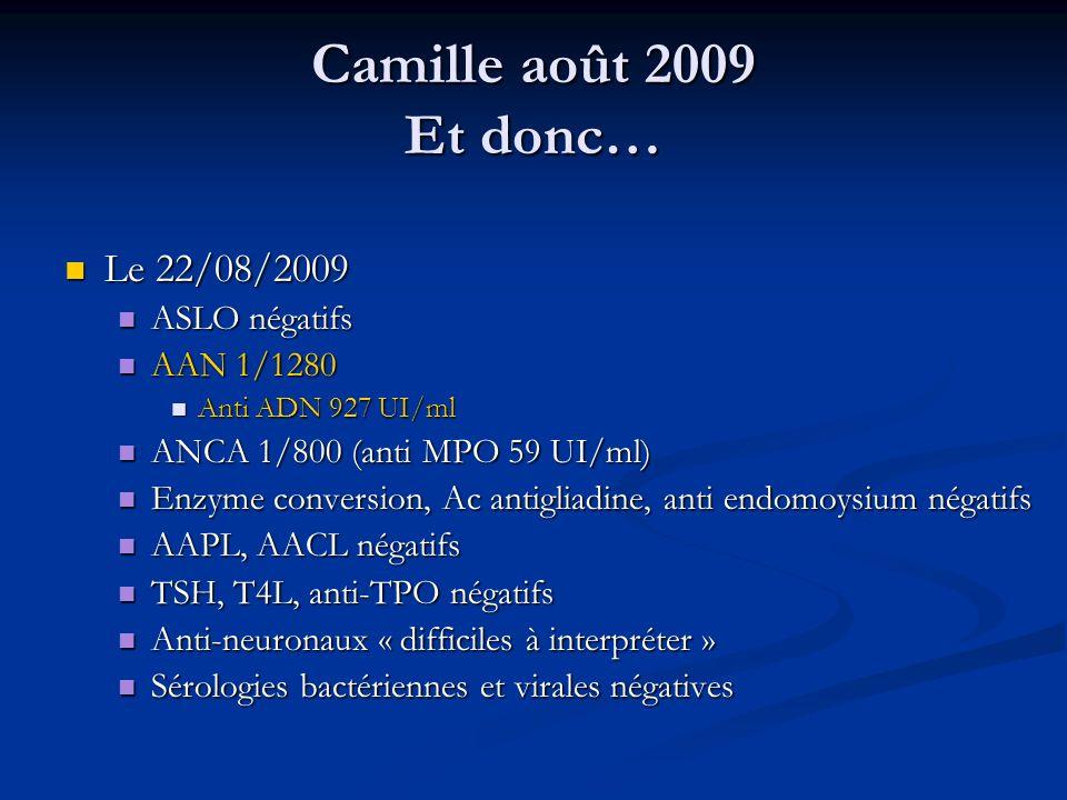 Camille août 2009 Et donc… Le 22/08/2009 Le 22/08/2009 ASLO négatifs ASLO négatifs AAN 1/1280 AAN 1/1280 Anti ADN 927 UI/ml Anti ADN 927 UI/ml ANCA 1/