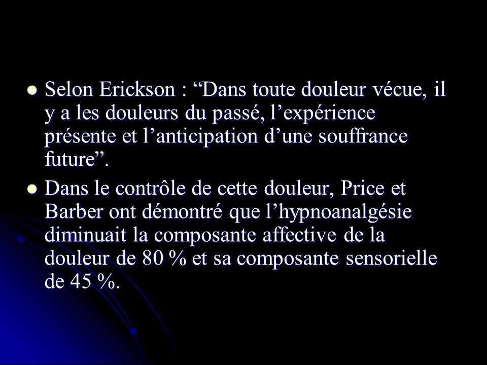 Selon Erickson : Dans toute douleur vécue, il y a les douleurs du passé, lexpérience présente et lanticipation dune souffrance future.
