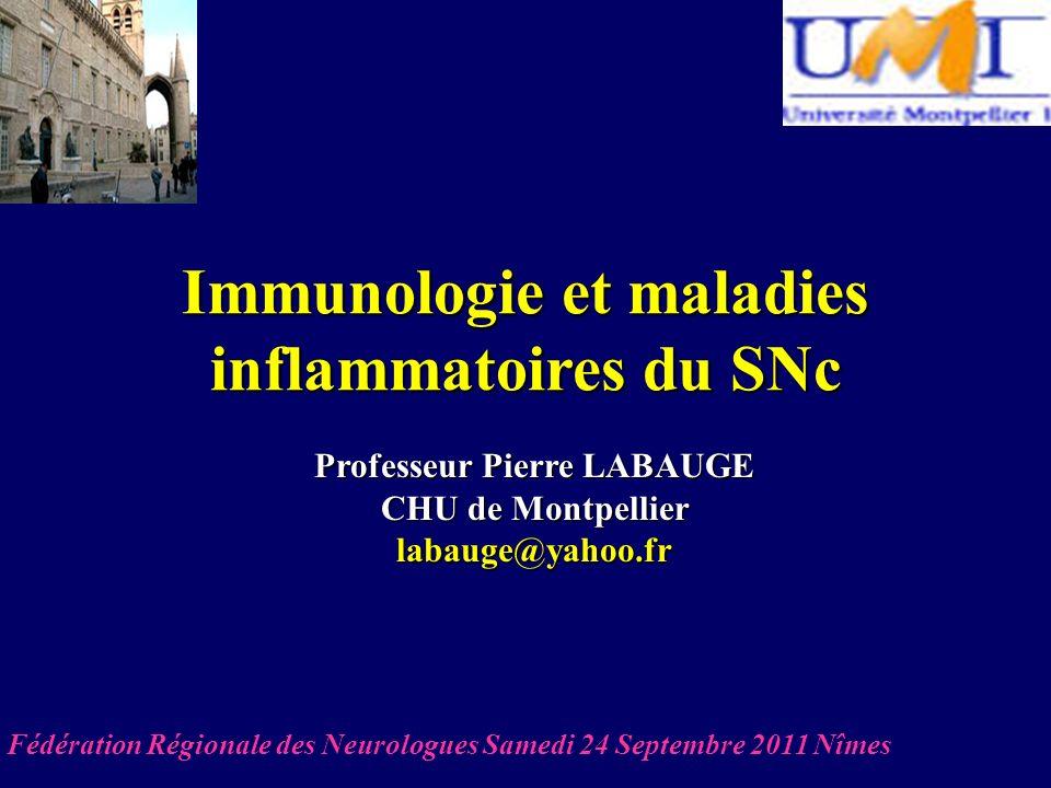 Immunologie et maladies inflammatoires du SNc Professeur Pierre LABAUGE CHU de Montpellier labauge@yahoo.fr Fédération Régionale des Neurologues Samed