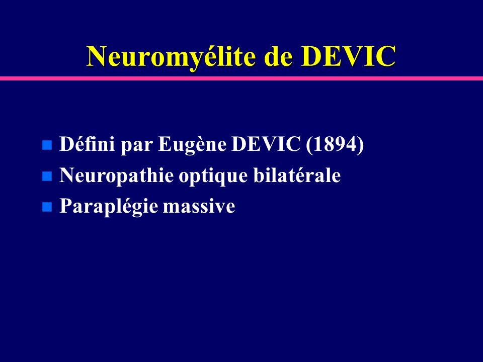 Neuromyélite de DEVIC n Défini par Eugène DEVIC (1894) n Neuropathie optique bilatérale n Paraplégie massive
