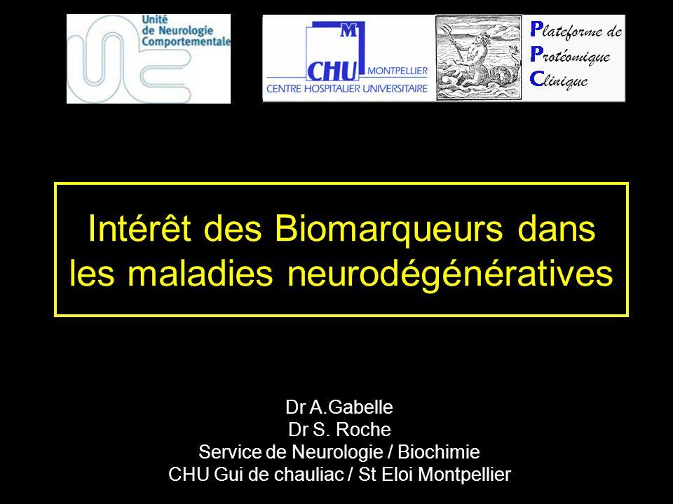 Biomarqueurs Marqueurs –biologiques : LCR Sang urine –D Imagerie : Morphologique (volumétrie hippocampique…) Fonctionnelle (PETscan, PIB, 18F FDDNP…) –Dune lésion neuropathologique (ex: tau, A …) –Dun processus physiopathologique (ex: 14-3-3)