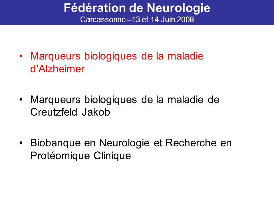 Marqueurs biologiques de la maladie dAlzheimer Marqueurs biologiques de la maladie de Creutzfeld Jakob Biobanque en Neurologie et Recherche en Protéom