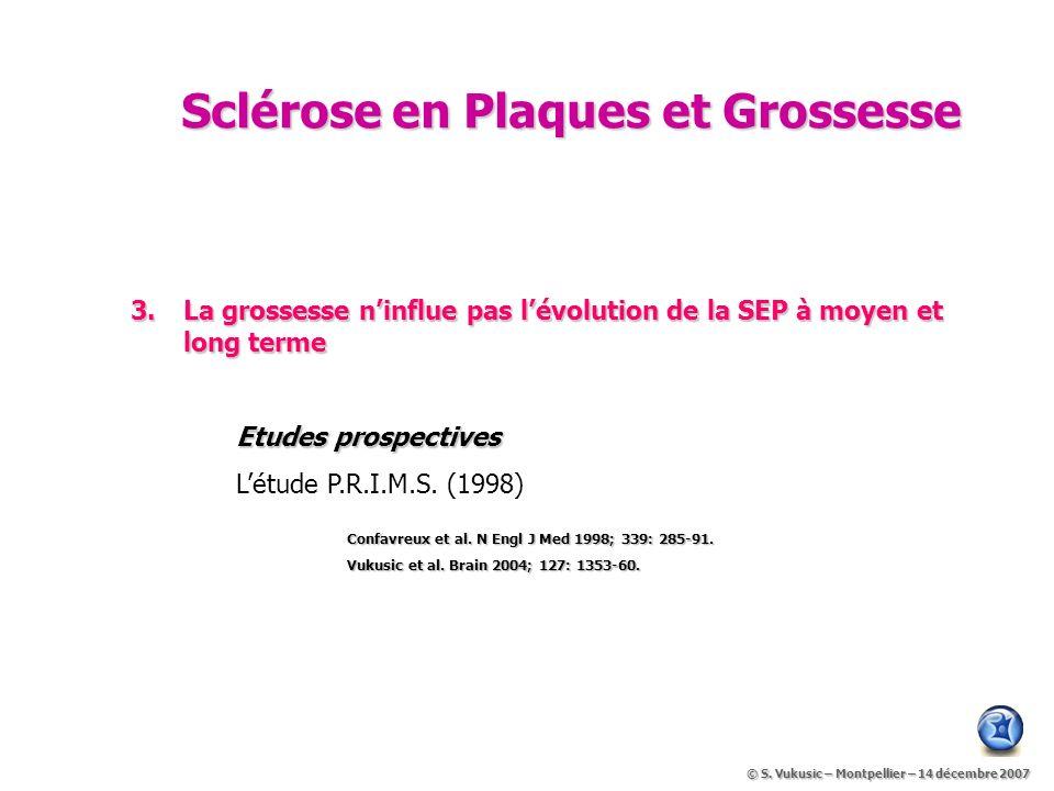 Sclérose en Plaques et Grossesse 3.La grossesse ninflue pas lévolution de la SEP à moyen et long terme Etudes prospectives Létude P.R.I.M.S.