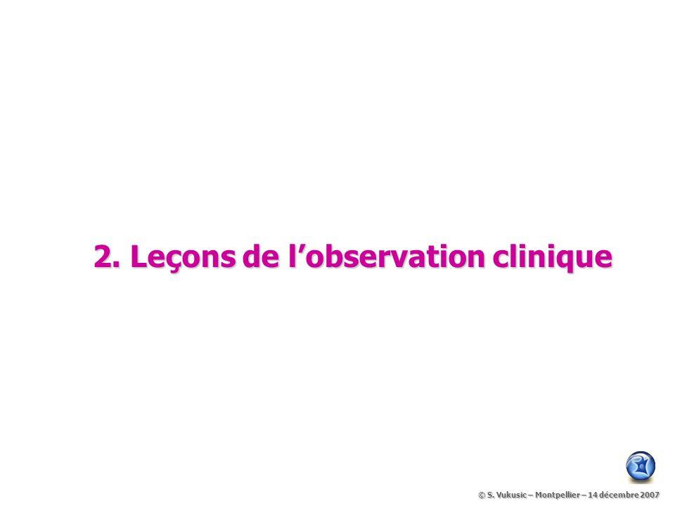 2.Leçons de lobservation clinique © S. Vukusic – Montpellier – 14 décembre 2007 © S.