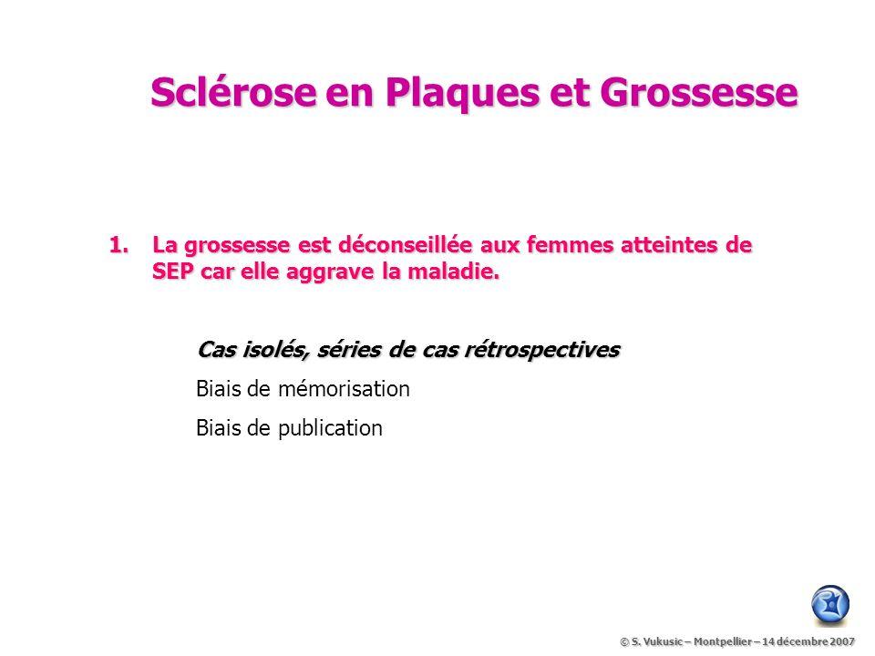 Sclérose en Plaques et Grossesse 1.La grossesse est déconseillée aux femmes atteintes de SEP car elle aggrave la maladie.
