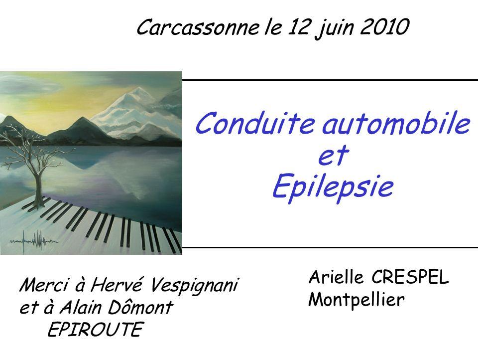 Conduite automobile et Epilepsie Carcassonne le 12 juin 2010 Arielle CRESPEL Montpellier Merci à Hervé Vespignani et à Alain Dômont EPIROUTE