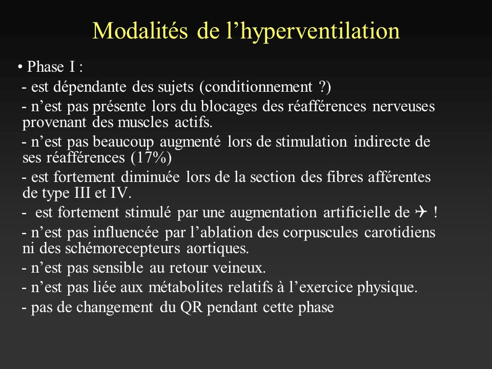 Modalités de lhyperventilation Phase I : - est dépendante des sujets (conditionnement ?) - nest pas présente lors du blocages des réafférences nerveus