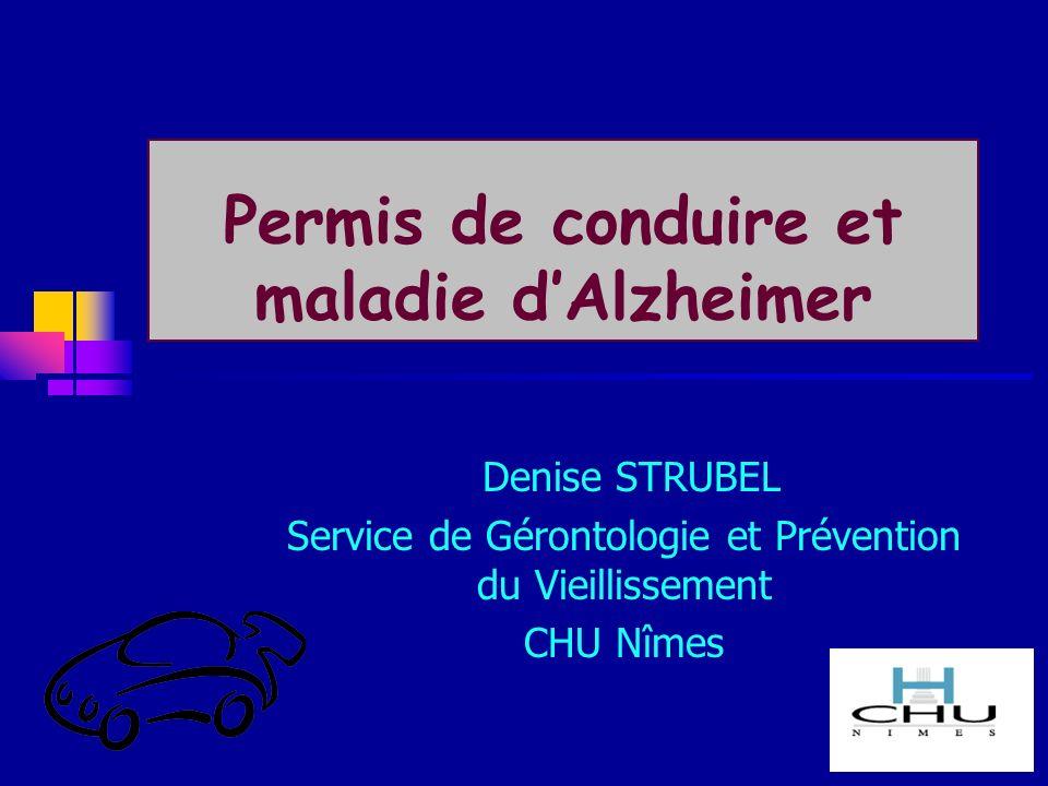 Permis de conduire et maladie dAlzheimer Denise STRUBEL Service de Gérontologie et Prévention du Vieillissement CHU Nîmes