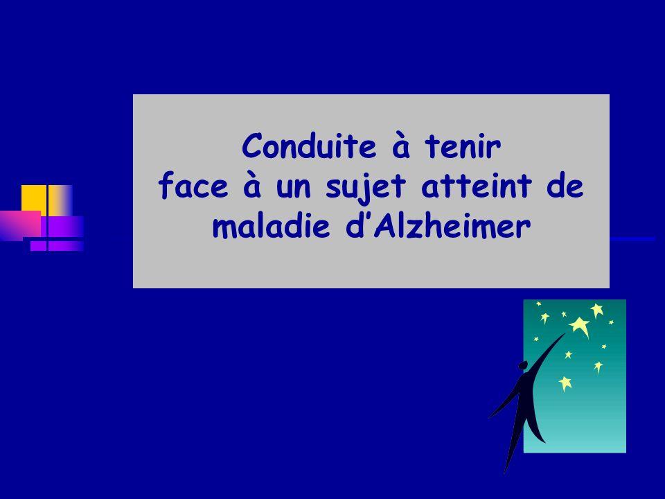 Conduite à tenir face à un sujet atteint de maladie dAlzheimer