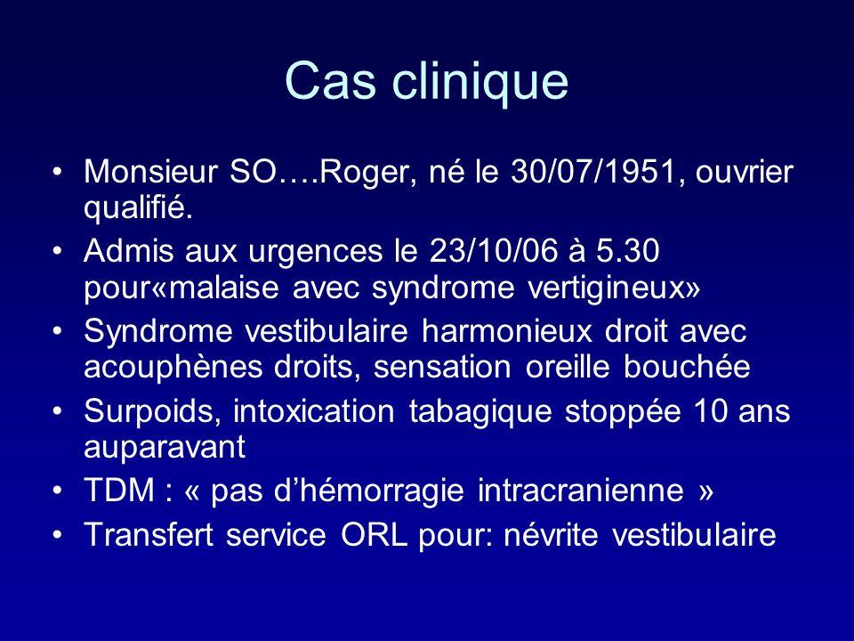Cas clinique Monsieur SO….Roger, né le 30/07/1951, ouvrier qualifié. Admis aux urgences le 23/10/06 à 5.30 pour«malaise avec syndrome vertigineux» Syn