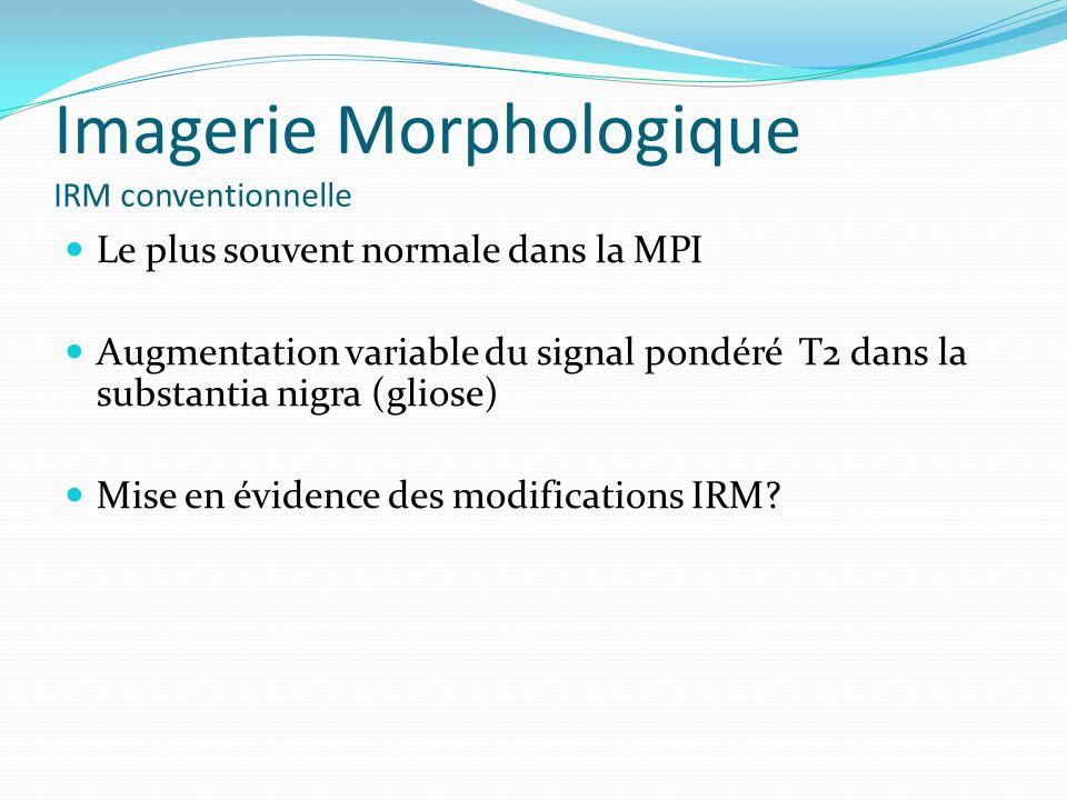 Imagerie Morphologique IRM conventionnelle Le plus souvent normale dans la MPI Augmentation variable du signal pondéré T2 dans la substantia nigra (gl