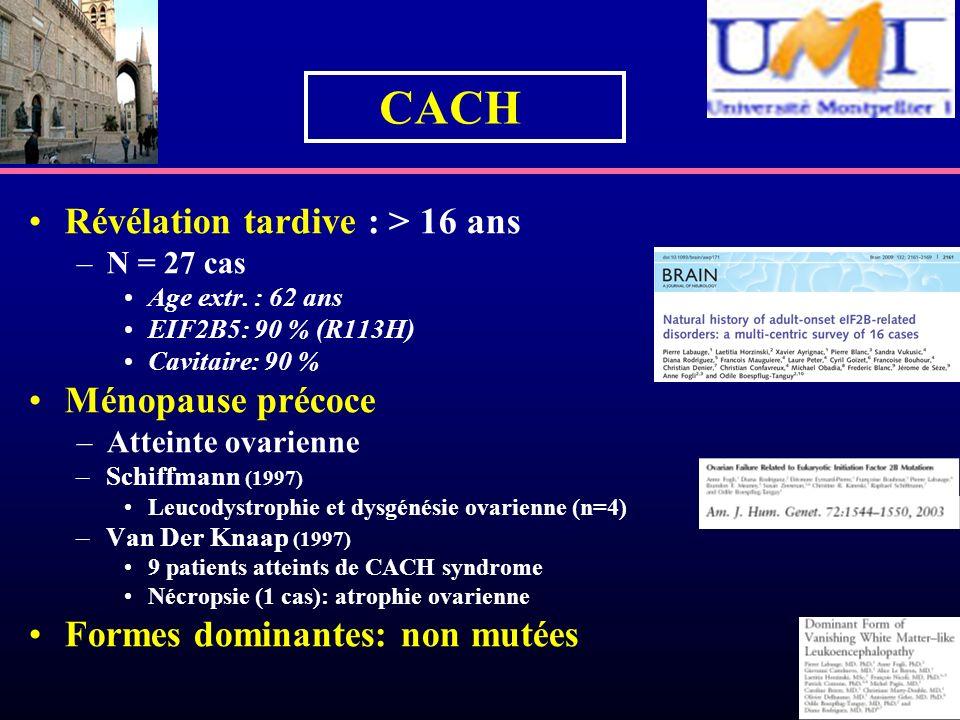 Révélation tardive : > 16 ans –N = 27 cas Age extr. : 62 ans EIF2B5: 90 % (R113H) Cavitaire: 90 % Ménopause précoce –Atteinte ovarienne –Schiffmann (1