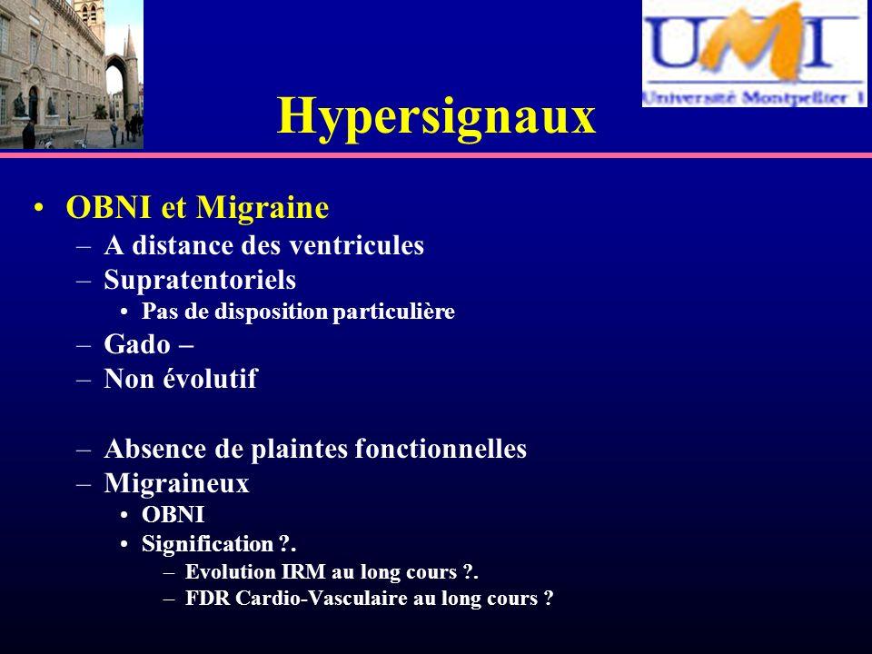 Hypersignaux OBNI et Migraine –A distance des ventricules –Supratentoriels Pas de disposition particulière –Gado – –Non évolutif –Absence de plaintes