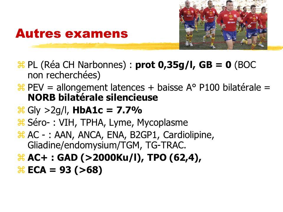 Examens biologiques Gb : 6000/mm3 – Eo : 110/mm3 (5214 début Décembre) Hb : 14,7 g/dl Plaquettes : 325 000/mm3 CRP : 4,5 mg/dl Ponction lombaire – « eau de roche » – 7 cellules (qques Eo) – Glycorachie à 2,9 mol/l (glycémie à 4,5 mmol/l) – Proteïnorachie à 0,57 g/l