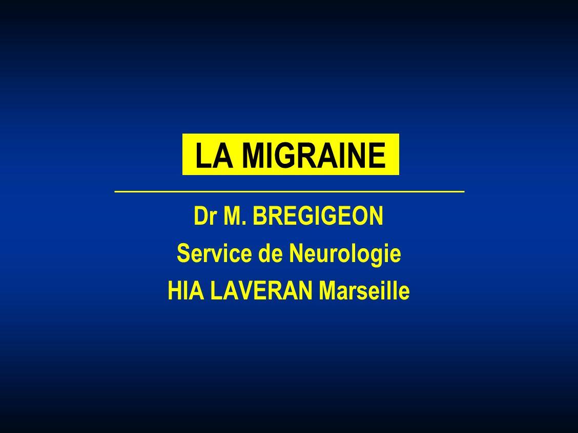 LA MIGRAINE Dr M. BREGIGEON Service de Neurologie HIA LAVERAN Marseille