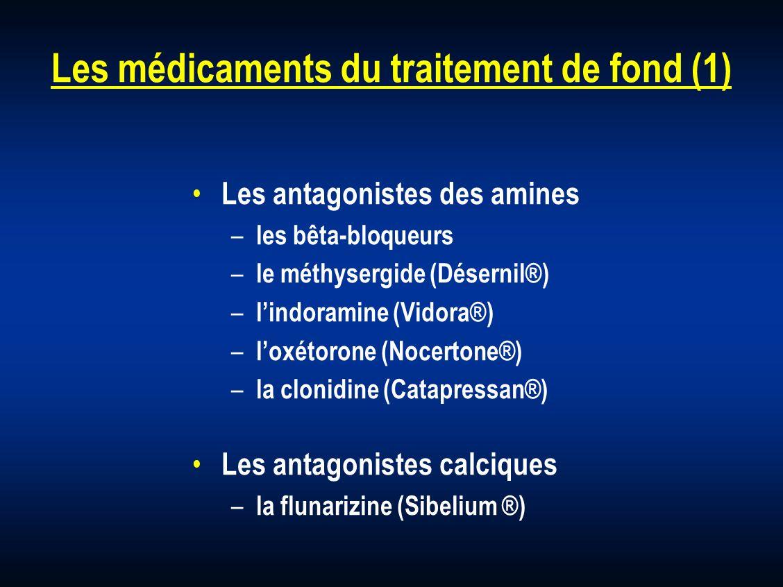 Les médicaments du traitement de fond (1) Les antagonistes des amines – les bêta-bloqueurs – le méthysergide (Désernil®) – lindoramine (Vidora®) – lox