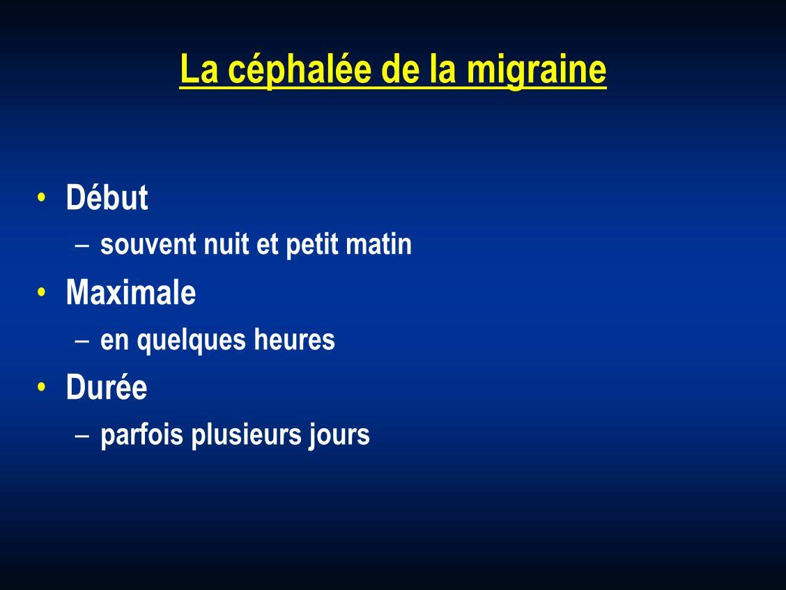 La céphalée de la migraine Début – souvent nuit et petit matin Maximale – en quelques heures Durée – parfois plusieurs jours