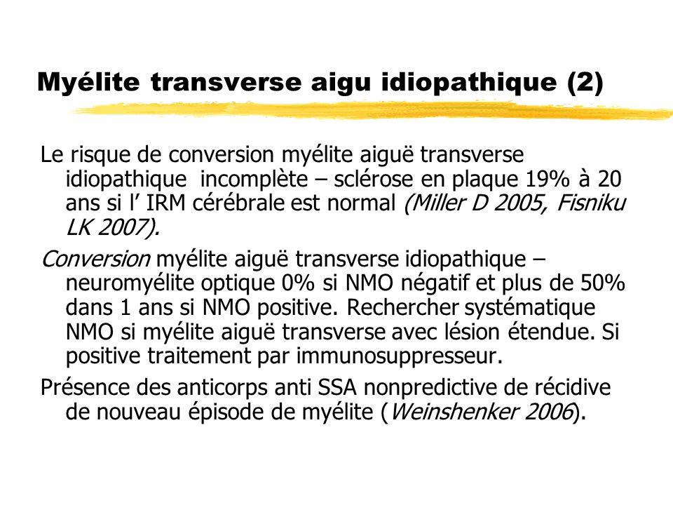 Myélite transverse aigu idiopathique (2) Le risque de conversion myélite aiguë transverse idiopathique incomplète – sclérose en plaque 19% à 20 ans si