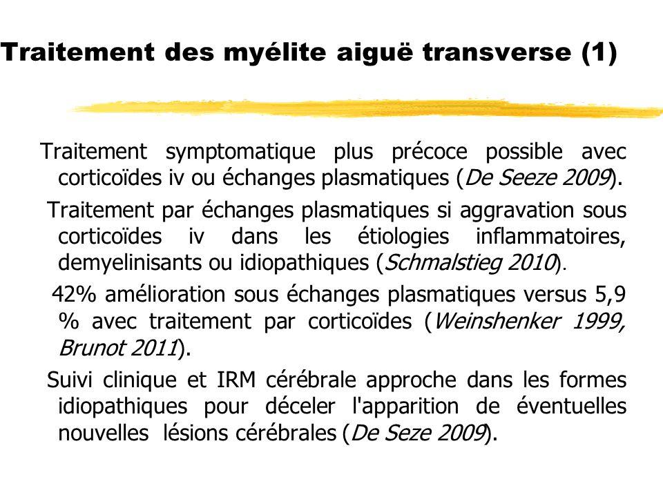 Traitement des myélite aiguë transverse (1) Traitement symptomatique plus précoce possible avec corticoïdes iv ou échanges plasmatiques (De Seeze 2009