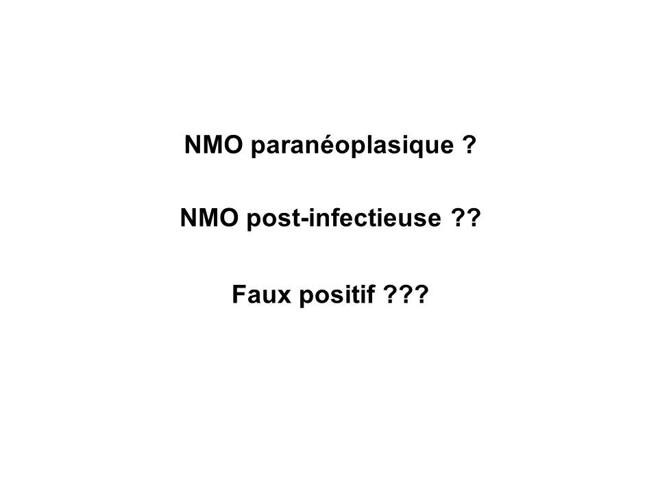 NMO paranéoplasique ? NMO post-infectieuse ?? Faux positif ???
