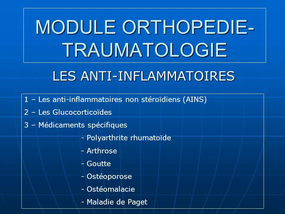 MODULE ORTHOPEDIE- TRAUMATOLOGIE LES ANTI-INFLAMMATOIRES 1 – Les anti-inflammatoires non stéroïdiens (AINS) 2 – Les Glucocorticoïdes 3 – Médicaments s