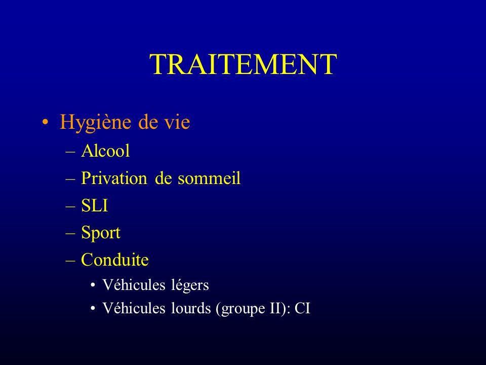 TRAITEMENT Hygiène de vie –Alcool –Privation de sommeil –SLI –Sport –Conduite Véhicules légers Véhicules lourds (groupe II): CI