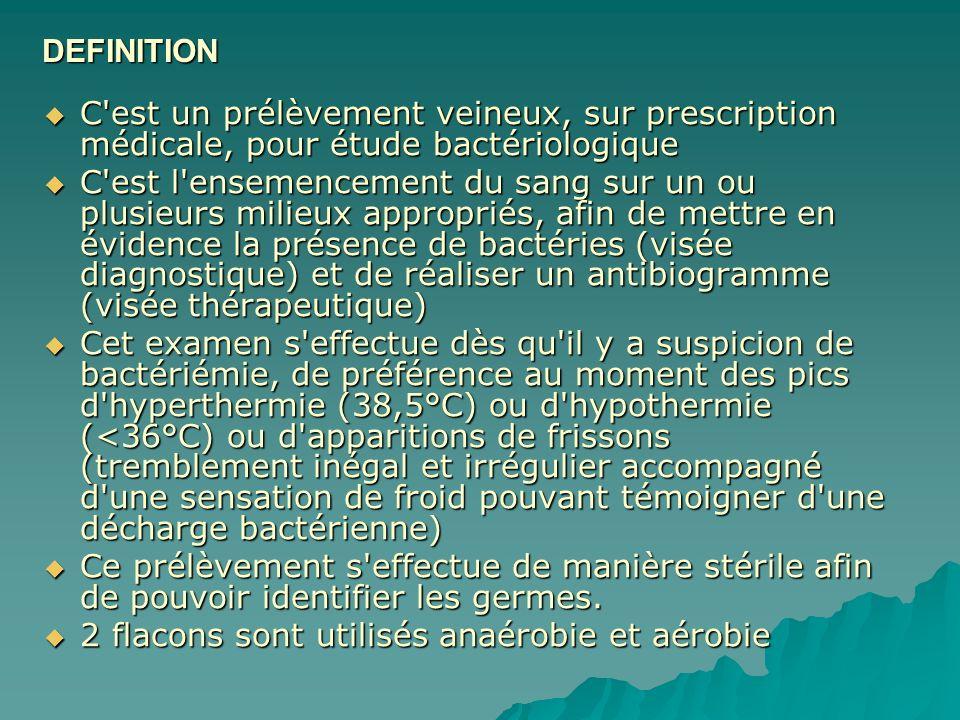 DEFINITION C'est un prélèvement veineux, sur prescription médicale, pour étude bactériologique C'est un prélèvement veineux, sur prescription médicale