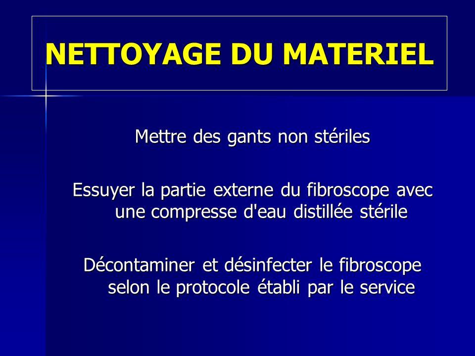 NETTOYAGE DU MATERIEL Mettre des gants non stériles Essuyer la partie externe du fibroscope avec une compresse d'eau distillée stérile Décontaminer et