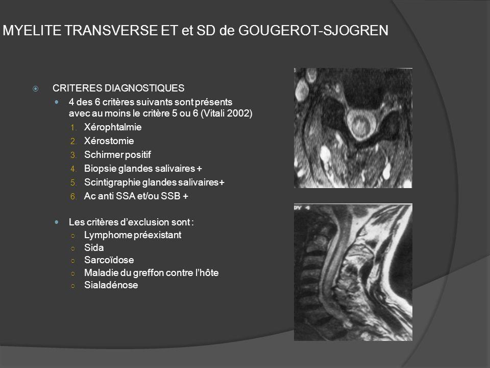 MYELITE TRANSVERSE ET et SD de GOUGEROT-SJOGREN CRITERES DIAGNOSTIQUES 4 des 6 critères suivants sont présents avec au moins le critère 5 ou 6 (Vitali