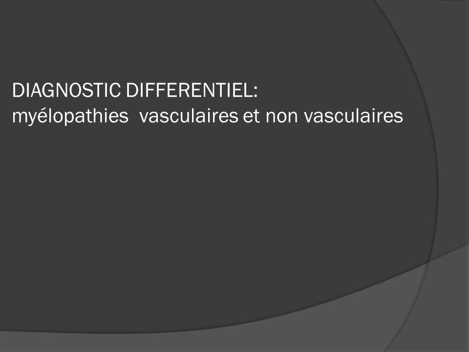 DIAGNOSTIC DIFFERENTIEL: myélopathies vasculaires et non vasculaires