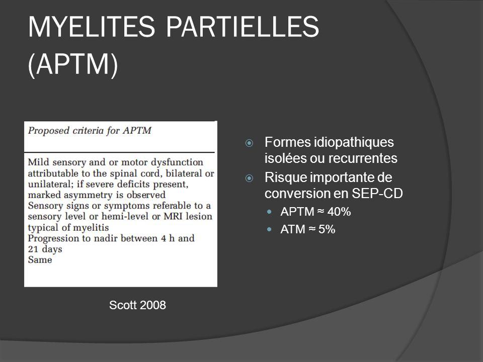 MYELITES PARTIELLES (APTM) Formes idiopathiques isolées ou recurrentes Risque importante de conversion en SEP-CD APTM 40% ATM 5% Scott 2008
