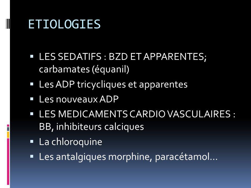 ETIOLOGIES LES SEDATIFS : BZD ET APPARENTES; carbamates (équanil) Les ADP tricycliques et apparentes Les nouveaux ADP LES MEDICAMENTS CARDIO VASCULAIR