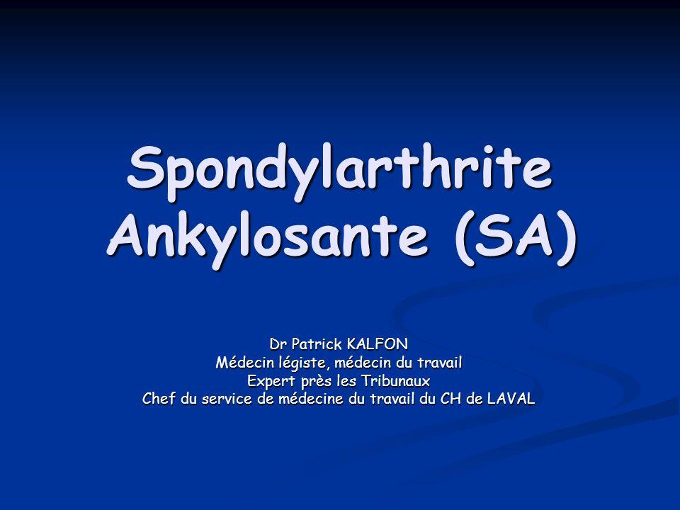 Spondylarthrite Ankylosante (SA) Dr Patrick KALFON Médecin légiste, médecin du travail Expert près les Tribunaux Chef du service de médecine du travai