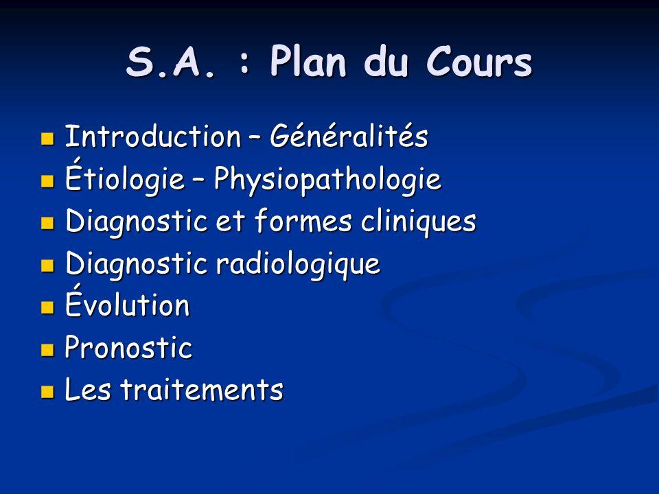 S.A. : Plan du Cours Introduction – Généralités Introduction – Généralités Étiologie – Physiopathologie Étiologie – Physiopathologie Diagnostic et for