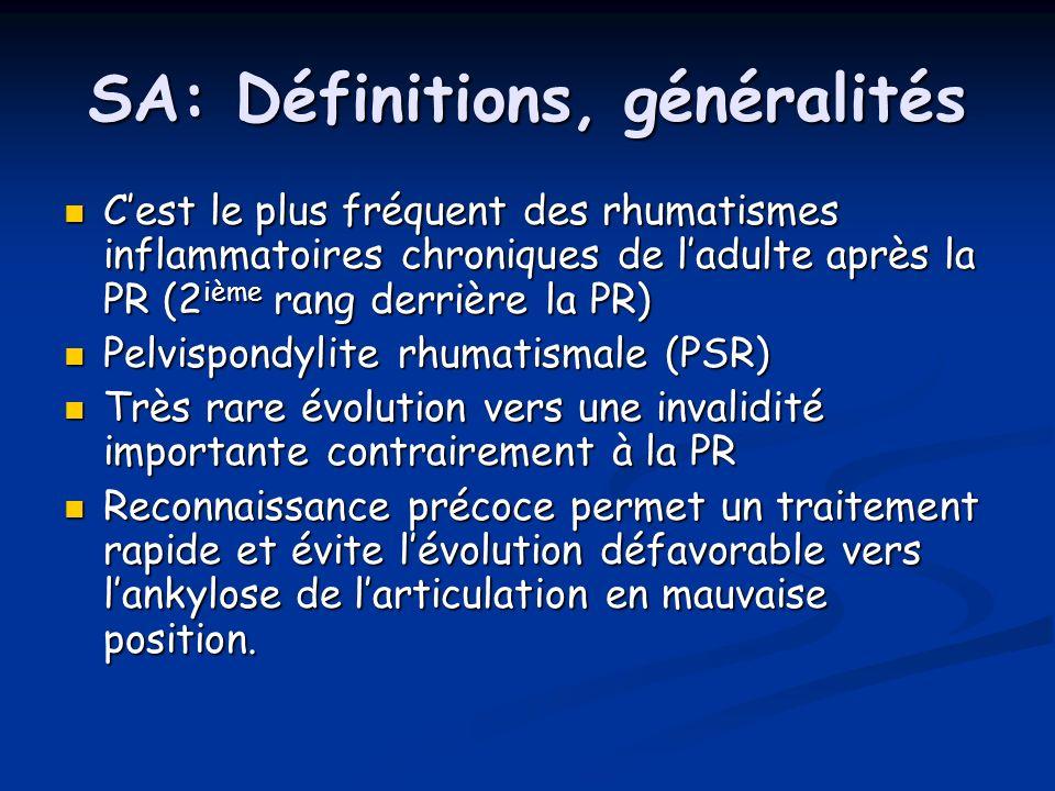 SA: Définitions, généralités Cest le plus fréquent des rhumatismes inflammatoires chroniques de ladulte après la PR (2 ième rang derrière la PR) Cest