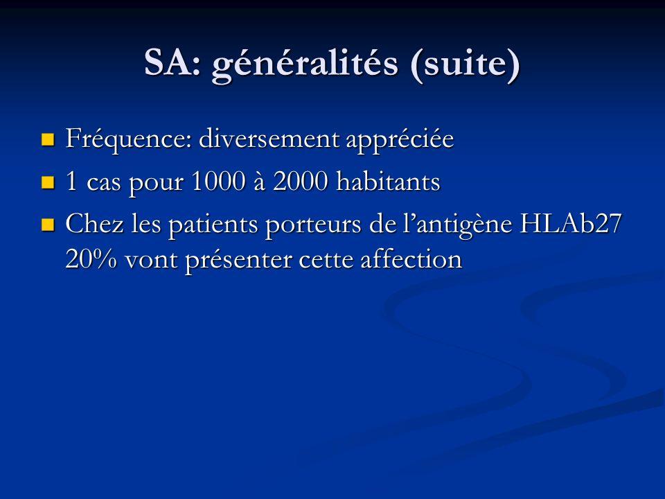 SA: généralités (suite) Fréquence: diversement appréciée Fréquence: diversement appréciée 1 cas pour 1000 à 2000 habitants 1 cas pour 1000 à 2000 habi