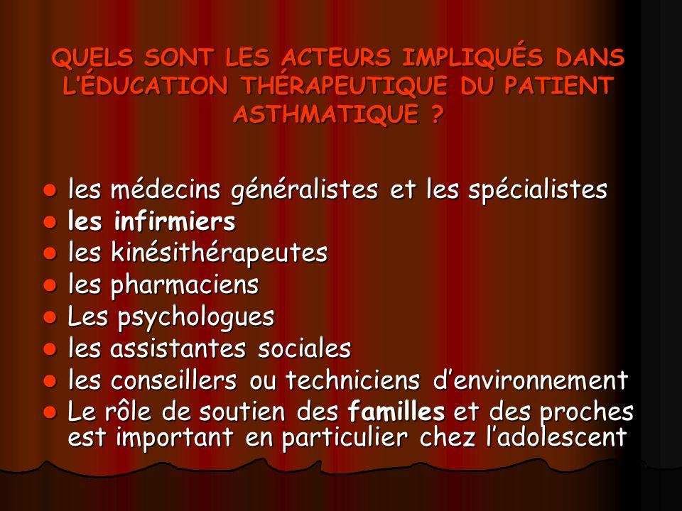QUELS SONT LES ACTEURS IMPLIQUÉS DANS LÉDUCATION THÉRAPEUTIQUE DU PATIENT ASTHMATIQUE ? les médecins généralistes et les spécialistes les médecins gén