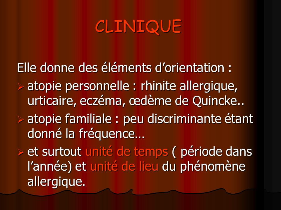 CLINIQUE CLINIQUE Elle donne des éléments dorientation : atopie personnelle : rhinite allergique, urticaire, eczéma, œdème de Quincke.. atopie personn