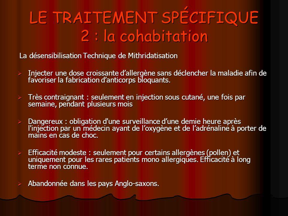 LE TRAITEMENT SPÉCIFIQUE 2 : la cohabitation La désensibilisation Technique de Mithridatisation La désensibilisation Technique de Mithridatisation Inj