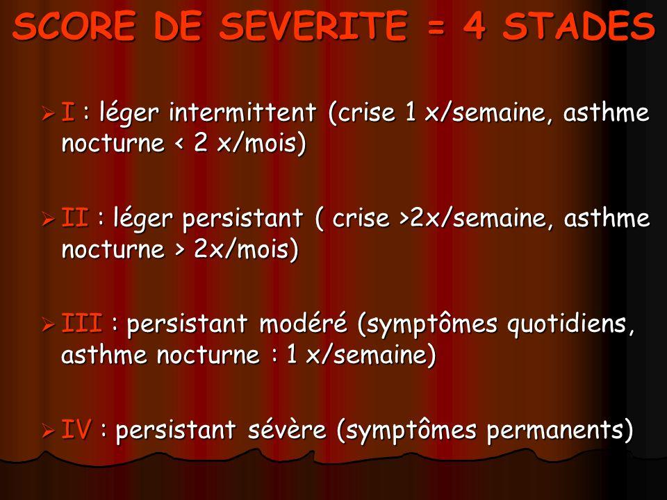 I : léger intermittent (crise 1 x/semaine, asthme nocturne < 2 x/mois) I : léger intermittent (crise 1 x/semaine, asthme nocturne < 2 x/mois) II : lég