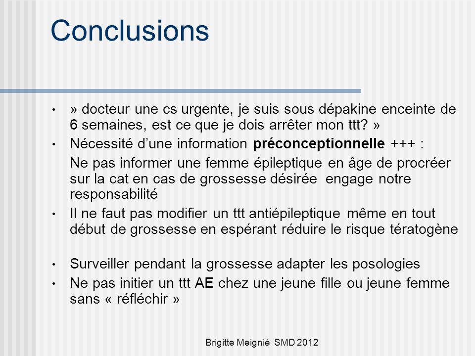 Brigitte Meignié SMD 2012 Conclusions » docteur une cs urgente, je suis sous dépakine enceinte de 6 semaines, est ce que je dois arrêter mon ttt? » Né