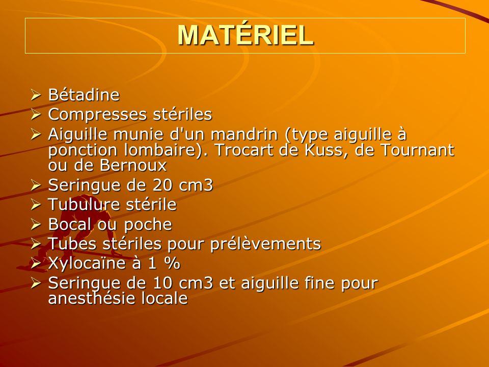 MATÉRIEL Bétadine Bétadine Compresses stériles Compresses stériles Aiguille munie d'un mandrin (type aiguille à ponction lombaire). Trocart de Kuss, d