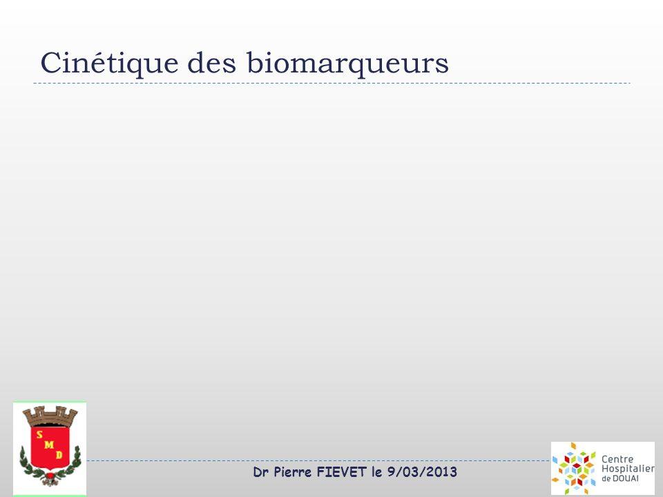 Dr Pierre FIEVET le 9/03/2013 Cinétique des biomarqueurs