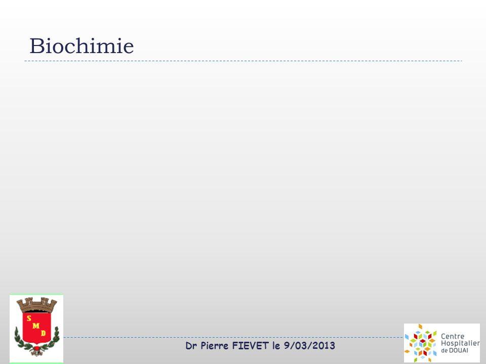 Dr Pierre FIEVET le 9/03/2013 Biochimie