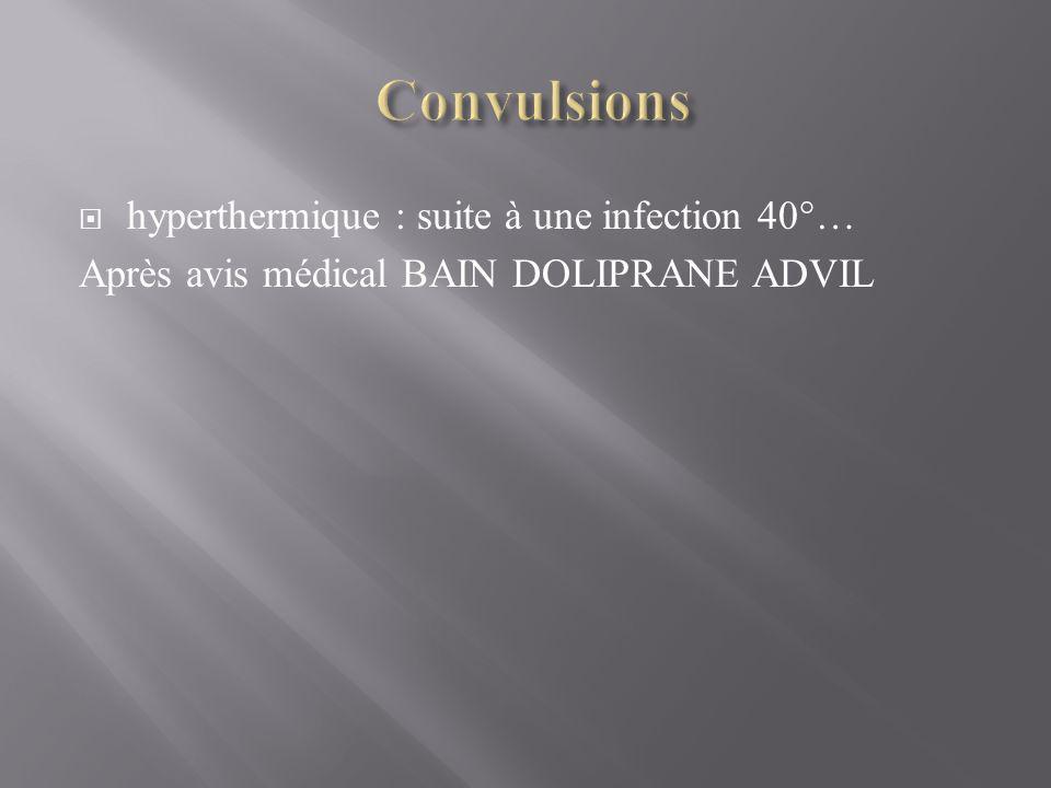 hyperthermique : suite à une infection 40°… Après avis médical BAIN DOLIPRANE ADVIL